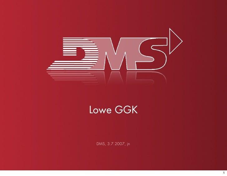 Lowe GGK    DMS, 3.7.2007, jn                          1