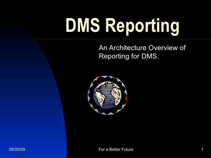 DMS Reporting An Architecture Overview of Reporting for DMS.