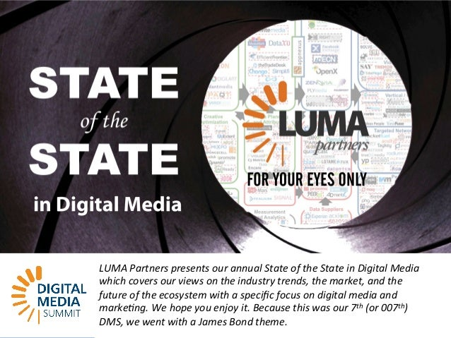 LUMApartners LUMA  Partners  presents  our  annual  State  of  the  State  in  Digital  Media   which  covers  our  views ...