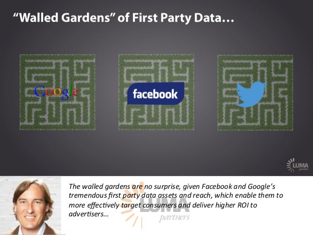 LUMApartners The  walled  gardens  are  no  surprise,  given  Facebook  and  Google's   tremendous  first  party  data  ass...