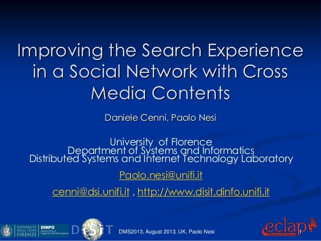Improving the Search Experience in a Social Network with Cross Media Contents Daniele Cenni, Paolo Nesi University of Flor...