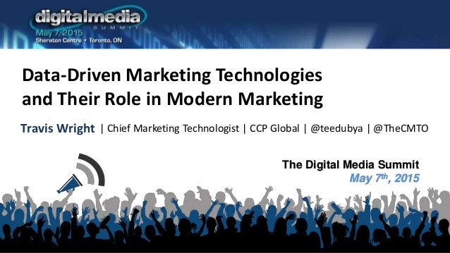 The Digital Media Summit May 7th, 2015 Data-Driven Marketing Technologies and Their Role in Modern Marketing Travis Wright...