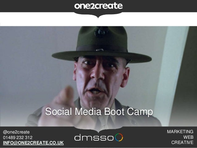 Social Media Boot Camp MARKETING WEB CREATIVE @one2create 01489 232 312 INFO@ONE2CREATE.CO.UK