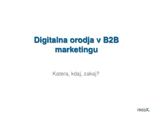 Digitalna orodja v B2B  marketingu  Katera, kdaj, zakaj?