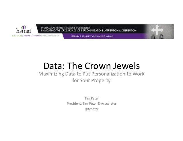 Data:	The	Crown	Jewels	 Maximizing	Data	to	Put	Personaliza9on	to	Work	 for	Your	Property	 Tim	Peter	 President,	Tim	Peter	...