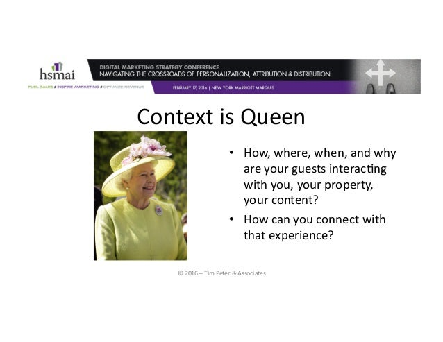 ©2016–TimPeter&Associates ContextisQueen • How,where,when,andwhy areyourguestsinterac9ng withyou,you...