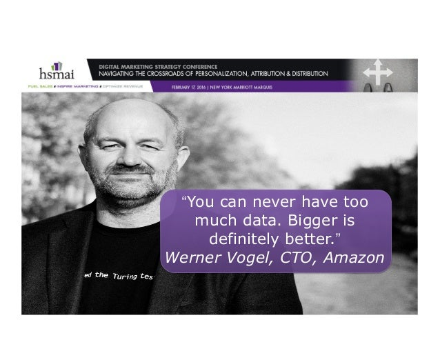 """©2016–TimPeter&Associates """"You can never have too much data. Bigger is definitely better."""" Werner Vogel, CTO, Amazon"""