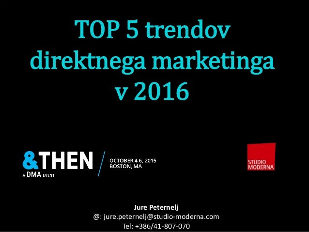 TOP 5 trendov direktnega marketinga v 2016 Jure Peternelj @: jure.peternelj@studio-moderna.com Tel: +386/41-807-070
