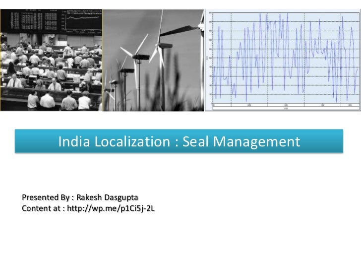 India Localization : Seal ManagementPresented By : Rakesh DasguptaContent at : http://wp.me/p1Ci5j-2L