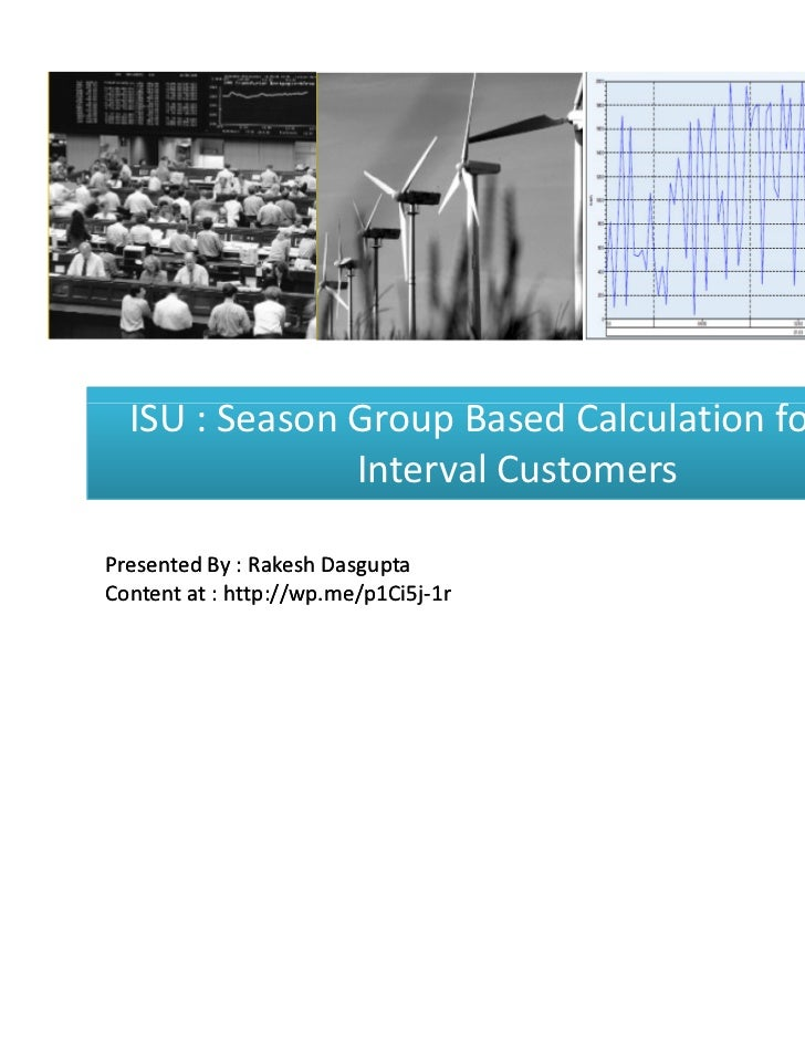 ISU : Season Group Based Calculation for Non               Interval CustomersPresented By : Rakesh DasguptaContent at : ht...