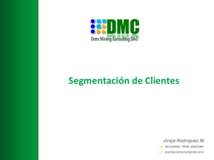 Segmentación de Clientes                     Jorge Rodríguez M.                    942150982 / RPM: #0025095             ...