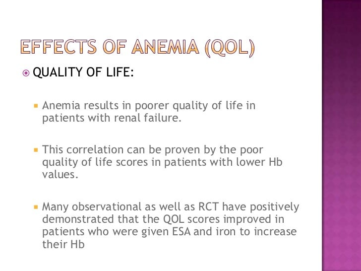 Effects of anemia (QOL)<br />QUALITY OF LIFE:<br />Anemia results in poorer quality of life in patients with renal failure...
