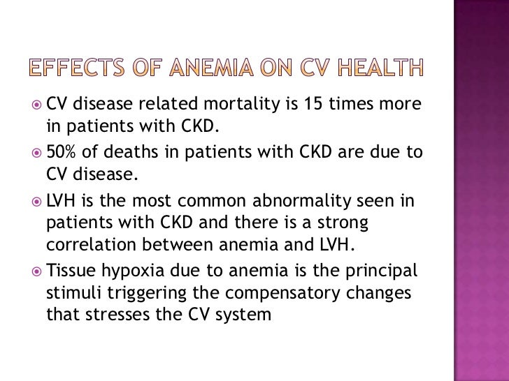 EFFECTS of anemia on CV health<br />CV disease related mortality is 15 times more in patients with CKD.<br />50% of deaths...