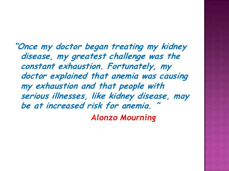 """""""Once my doctor began treating my kidney disease, my greatest challenge was the constant exhaustion. Fortunately, my docto..."""