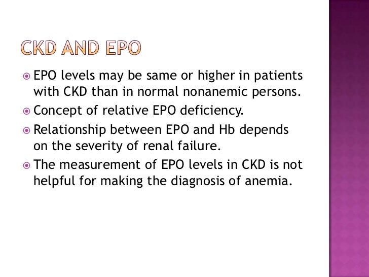 CKD and EPO<br />EPO levels may be same or higher in patients with CKD than in normal nonanemic persons.<br />Concept of r...
