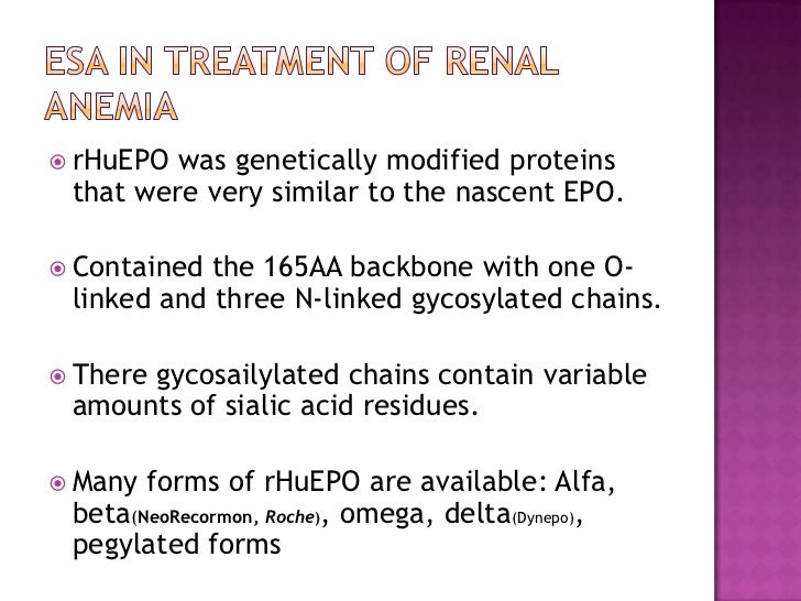 ESA in treatment of renal anemia<br />rHuEPO was genetically modified proteins that were very similar to the nascent EPO.<...