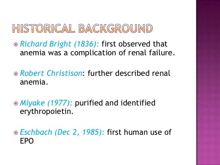 Historical background<br />Richard Bright (1836): first observed that anemia was a complication of renal failure.<br />Rob...