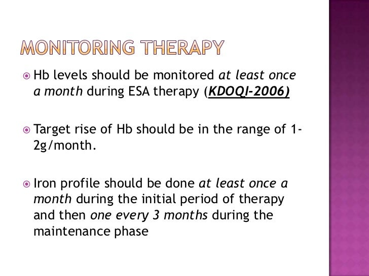 Monitoring therapy<br />Hb levels should be monitored at least once a month during ESA therapy (KDOQI-2006)<br />Target ri...