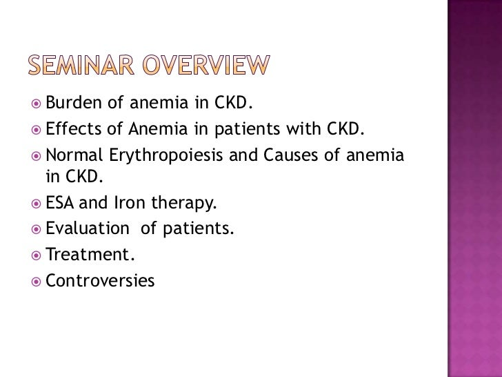 Seminar overview<br />Burden of anemia in CKD.<br />Effects of Anemia in patients with CKD.<br />Normal Erythropoiesis and...