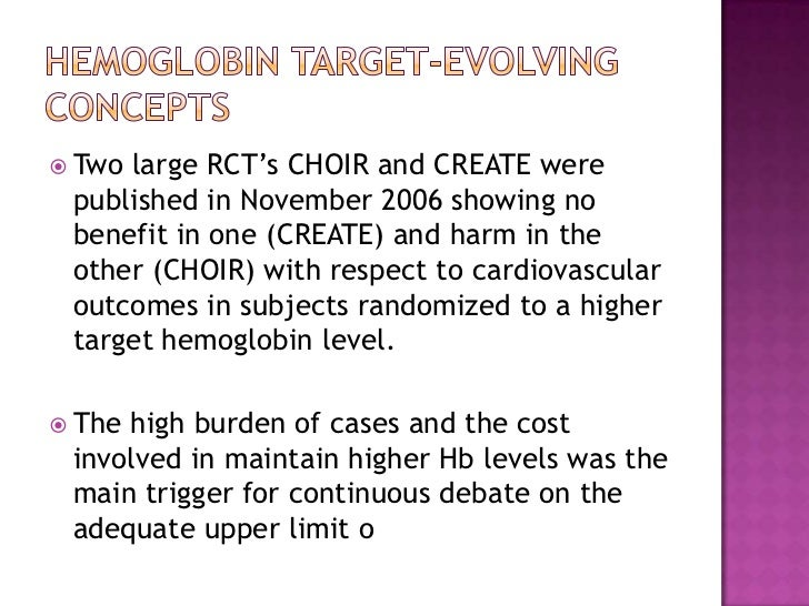 Hemoglobin target-evolving concepts<br />Two large RCT's CHOIR and CREATE were published in November 2006 showing no benef...