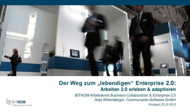 """Der Weg zum """"lebendigen"""" Enterprise 2.0:                   Arbeiten 2.0 erleben & adaptieren     BITKOM Arbeitskreis Busin..."""