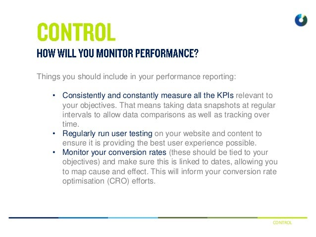 CONTROL Things you should include in your performance reporting: • Consistently and constantly measure all the KPIs releva...