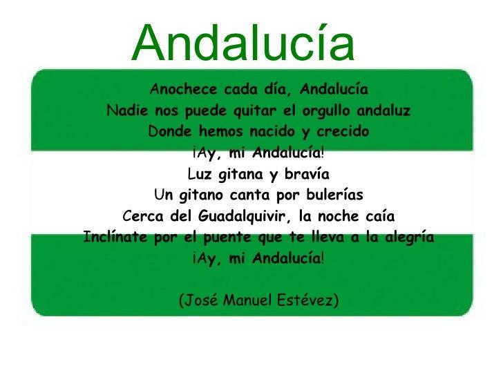 Andalucía A nochece cada día, Andalucía N adie nos puede quitar el orgullo andaluz D onde hemos nacido y crecido ¡A y, mi ...
