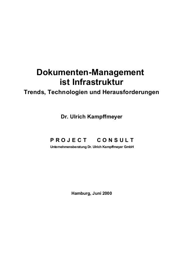 Dokumenten-Management ist Infrastruktur Trends, Technologien und Herausforderungen Dr. Ulrich Kampffmeyer P R O J E C T C ...