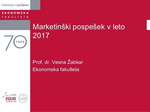 Marketinški pospešek v leto 2017 Prof. dr. Vesna Žabkar Ekonomska fakulteta