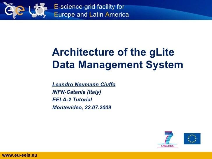 Architecture of the gLite Data Management System Leandro Neumann Ciuffo   INFN-Catania (Italy) EELA-2 Tutorial Montevideo,...