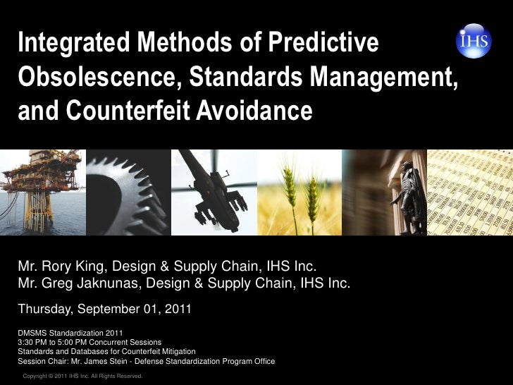 Integrated Methods of PredictiveObsolescence, Standards Management,and Counterfeit AvoidanceMr. Rory King, Design & Supply...