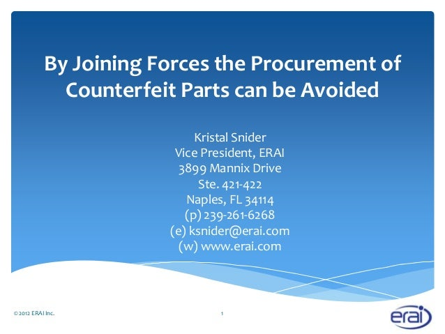 By Joining Forces the Procurement ofCounterfeit Parts can be AvoidedKristal SniderVice President, ERAI3899 Mannix DriveSte...