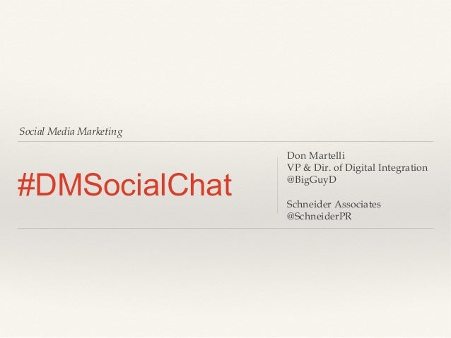 Social Media Marketing  #DMSocialChat  Don Martelli VP & Dir. of Digital Integration @BigGuyD Schneider Associates @Schnei...