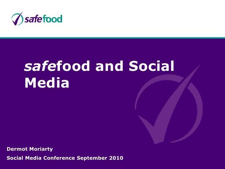safefood and Social Media<br />Dermot Moriarty<br />Social Media Conference September 2010<br />