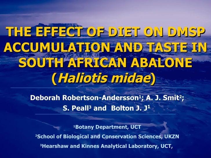 THE EFFECT OF DIET ON DMSP ACCUMULATION AND TASTE IN SOUTH AFRICAN ABALONE ( Haliotis midae )   Deborah Robertson-Andersso...