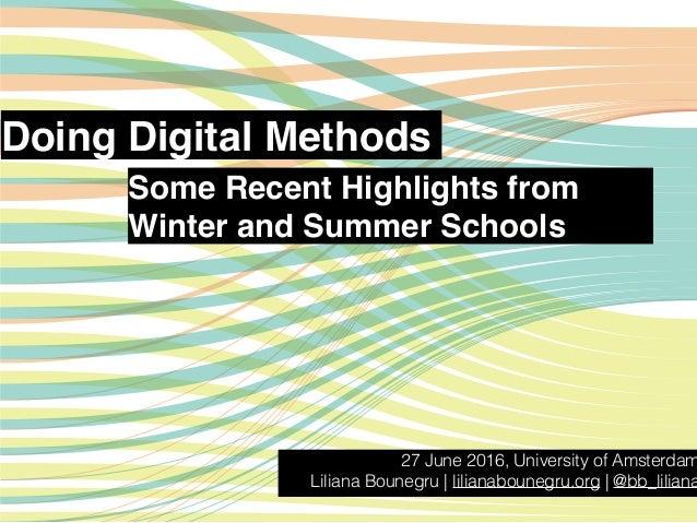 Doing Digital Methods 27 June 2016, University of Amsterdam Liliana Bounegru | lilianabounegru.org | @bb_liliana Some Rece...
