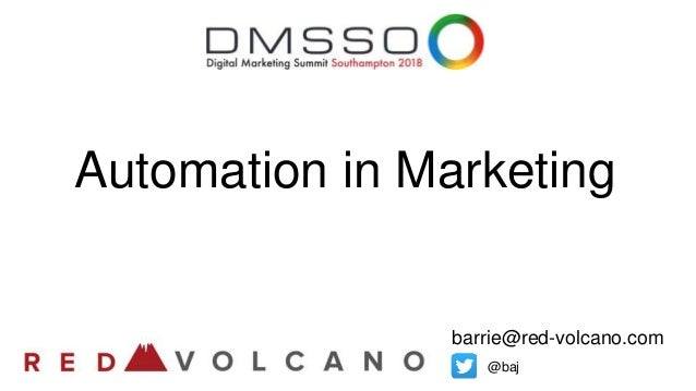 Automation in Marketing barrie@red-volcano.com @baj