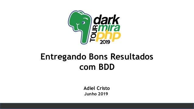 Globalcode – Open4education Adiel Cristo Junho 2019 Entregando Bons Resultados com BDD