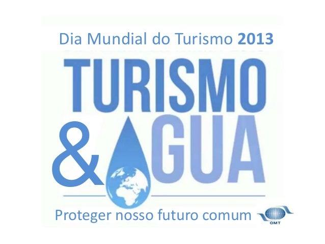 Dia Mundial do Turismo 2013  &  Proteger nosso futuro comum