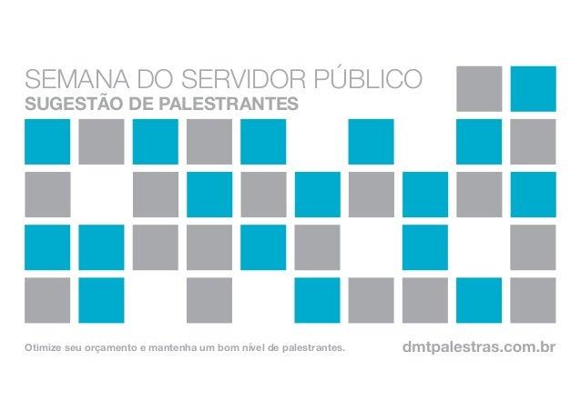 SEMANA DO SERVIDOR PÚBLICO sugestão de palestrantes Otimize seu orçamento e mantenha um bom nível de palestrantes.