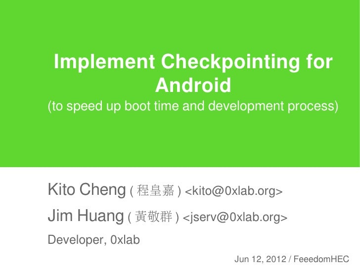 Implement Checkpointing for          Android(to speed up boot time and development process)Kito Cheng ( 程皇嘉 ) <kito@0xlab....