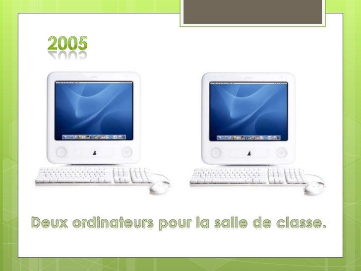 2005<br />Deux ordinateurs pour la salle de classe.<br />