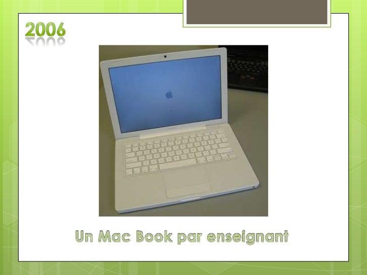 2006<br />Un Mac Book par enseignant<br />