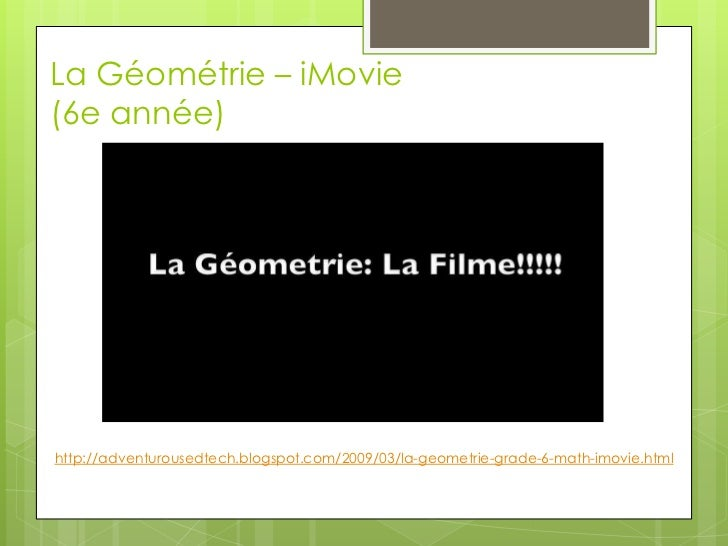 La Géométrie – iMovie(6e année)<br />http://adventurousedtech.blogspot.com/2009/03/la-geometrie-grade-6-math-imovie.html<b...