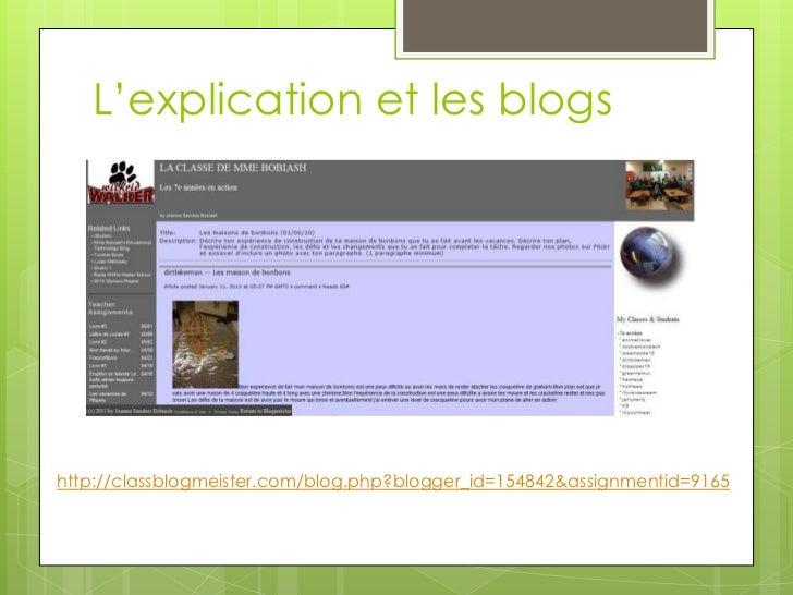L'explication et les blogs<br />http://classblogmeister.com/blog.php?blogger_id=154842&assignmentid=9165<br />
