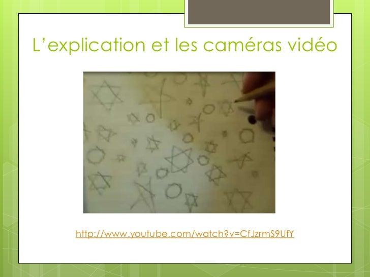 L'explication et les caméras vidéo<br />http://www.youtube.com/watch?v=CfJzrmS9UfY<br />