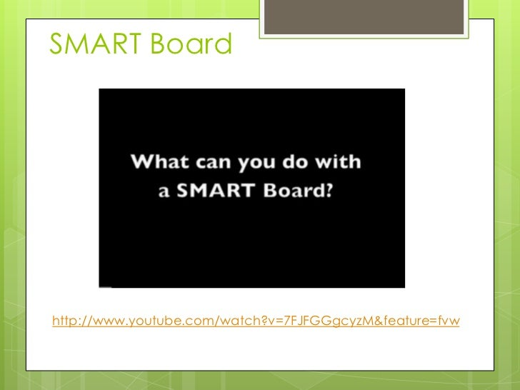 SMART Board<br />http://www.youtube.com/watch?v=7FJFGGgcyzM&feature=fvw<br />