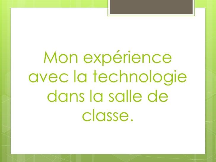 Mon expérience avec la technologie dans la salle de classe.<br />