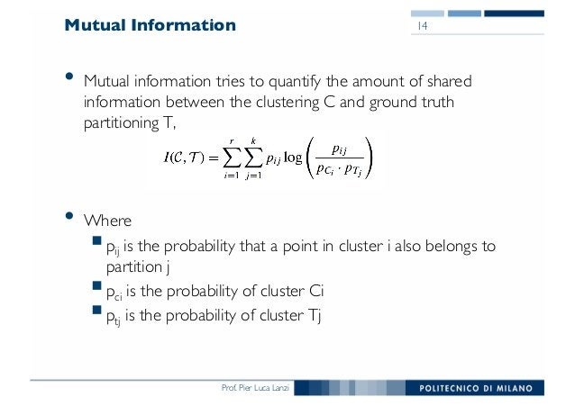 Prof. Pier Luca Lanzi Mutual Information • Mutual information tries to quantify the amount of shared information between t...