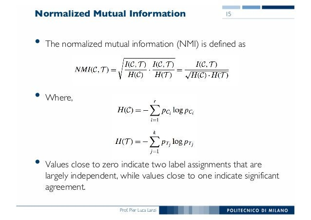 Prof. Pier Luca Lanzi Normalized Mutual Information • The normalized mutual information (NMI) is defined as • Where, • Val...